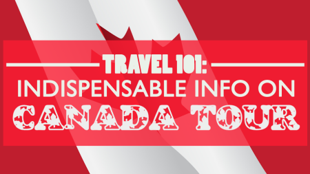 Travel 101: Indispensable Info on Canada Tour